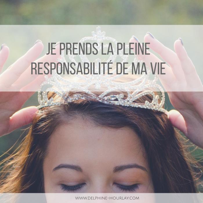 Je prends la pleine responsabilité de ma vie…
