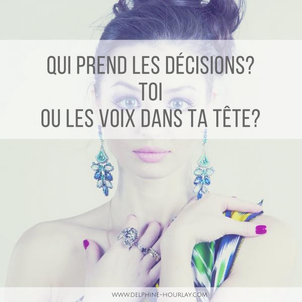 Qui prend les décisions? Toi ou les voix dans ta tête?!