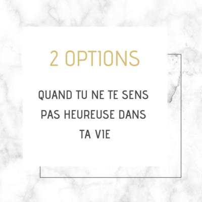 2 options quand tu ne te sens pas heureuse dans ta vie